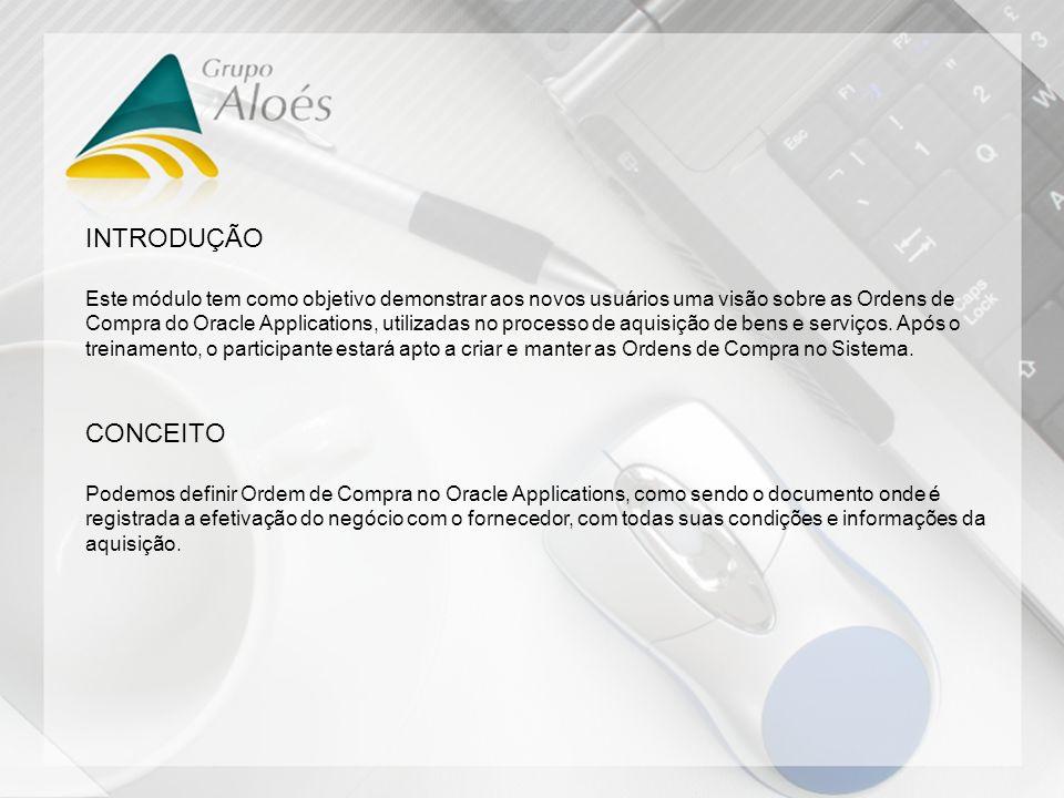 INTRODUÇÃO Este módulo tem como objetivo demonstrar aos novos usuários uma visão sobre as Ordens de Compra do Oracle Applications, utilizadas no proce