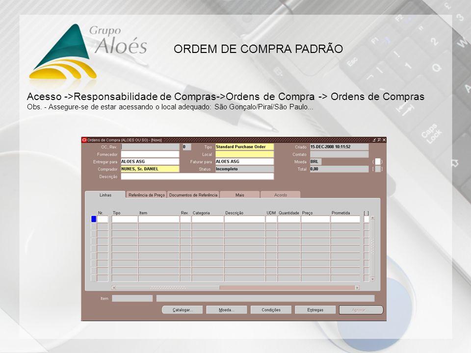 ORDEM DE COMPRA PADRÃO Acesso ->Responsabilidade de Compras->Ordens de Compra -> Ordens de Compras Obs. - Assegure-se de estar acessando o local adequ