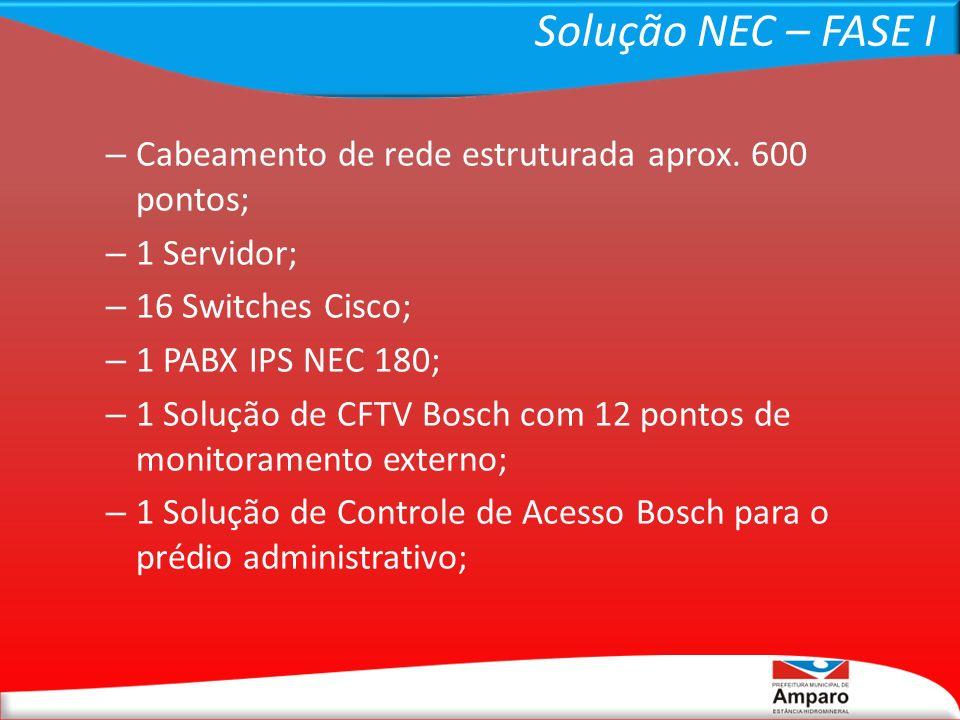 Solução NEC – FASE I – Cabeamento de rede estruturada aprox. 600 pontos; – 1 Servidor; – 16 Switches Cisco; – 1 PABX IPS NEC 180; – 1 Solução de CFTV