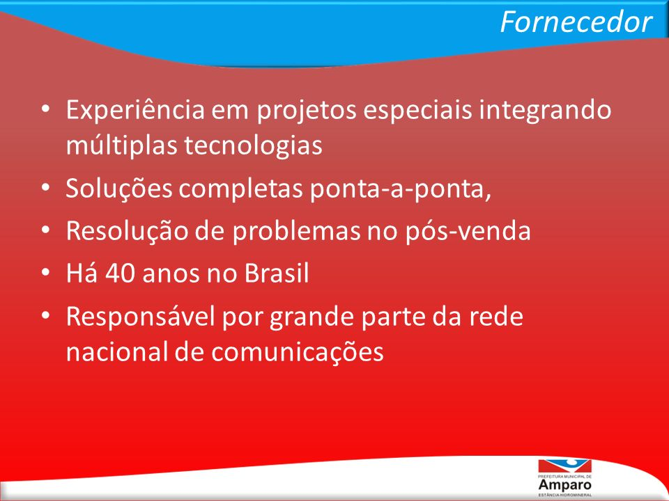 Fornecedor Experiência em projetos especiais integrando múltiplas tecnologias Soluções completas ponta-a-ponta, Resolução de problemas no pós-venda Há