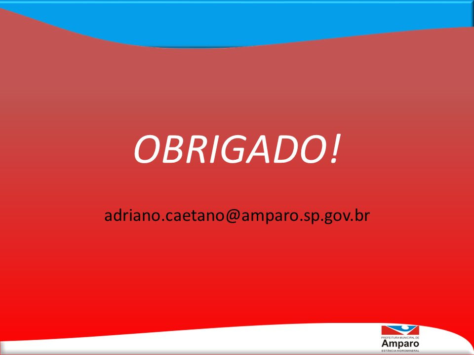 OBRIGADO! adriano.caetano@amparo.sp.gov.br