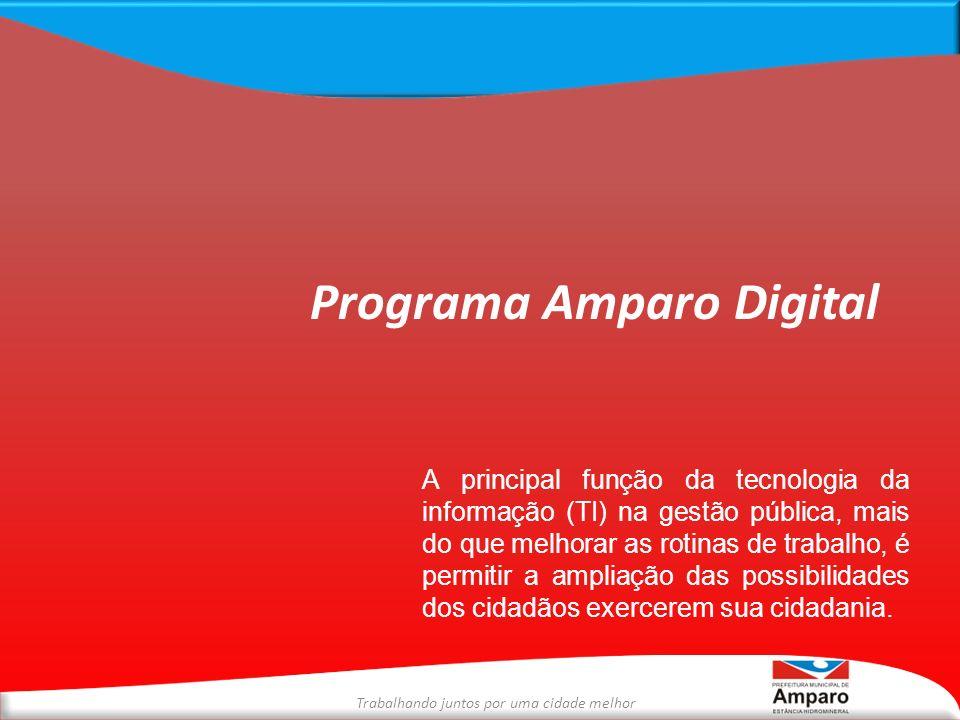 Trabalhando juntos por uma cidade melhor Programa Amparo Digital A principal função da tecnologia da informação (TI) na gestão pública, mais do que me