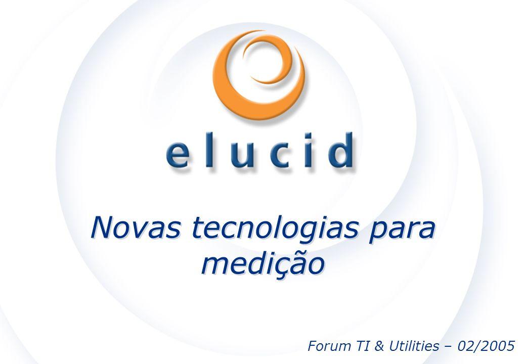 Novas tecnologias para medição Forum TI & Utilities – 02/2005