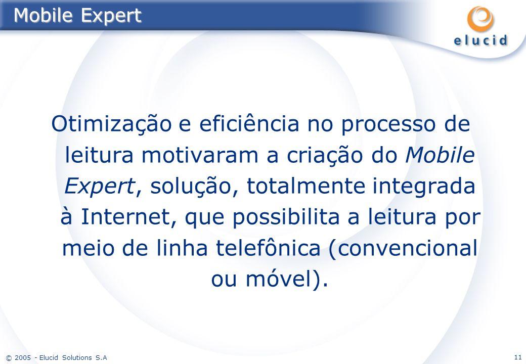 © 2005 - Elucid Solutions S.A 11 Mobile Expert Otimização e eficiência no processo de leitura motivaram a criação do Mobile Expert, solução, totalment