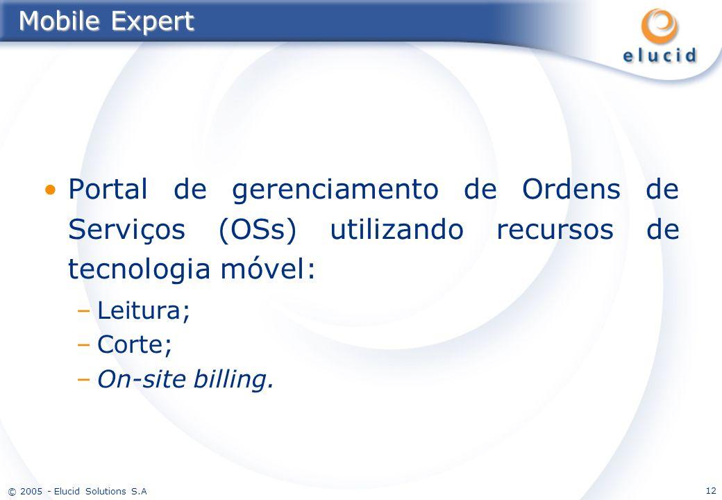© 2005 - Elucid Solutions S.A 12 Mobile Expert Portal de gerenciamento de Ordens de Serviços (OSs) utilizando recursos de tecnologia móvel: –Leitura;