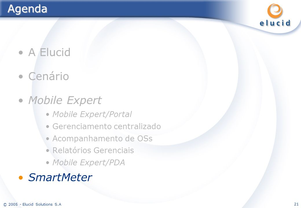 © 2005 - Elucid Solutions S.A 21Agenda A Elucid Cenário Mobile Expert Mobile Expert/Portal Gerenciamento centralizado Acompanhamento de OSs Relatórios