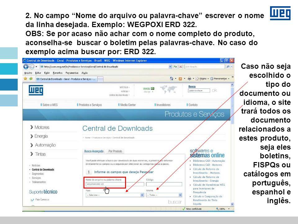 2. No campo Nome do arquivo ou palavra-chave escrever o nome da linha desejada. Exemplo: WEGPOXI ERD 322. OBS: Se por acaso não achar com o nome compl