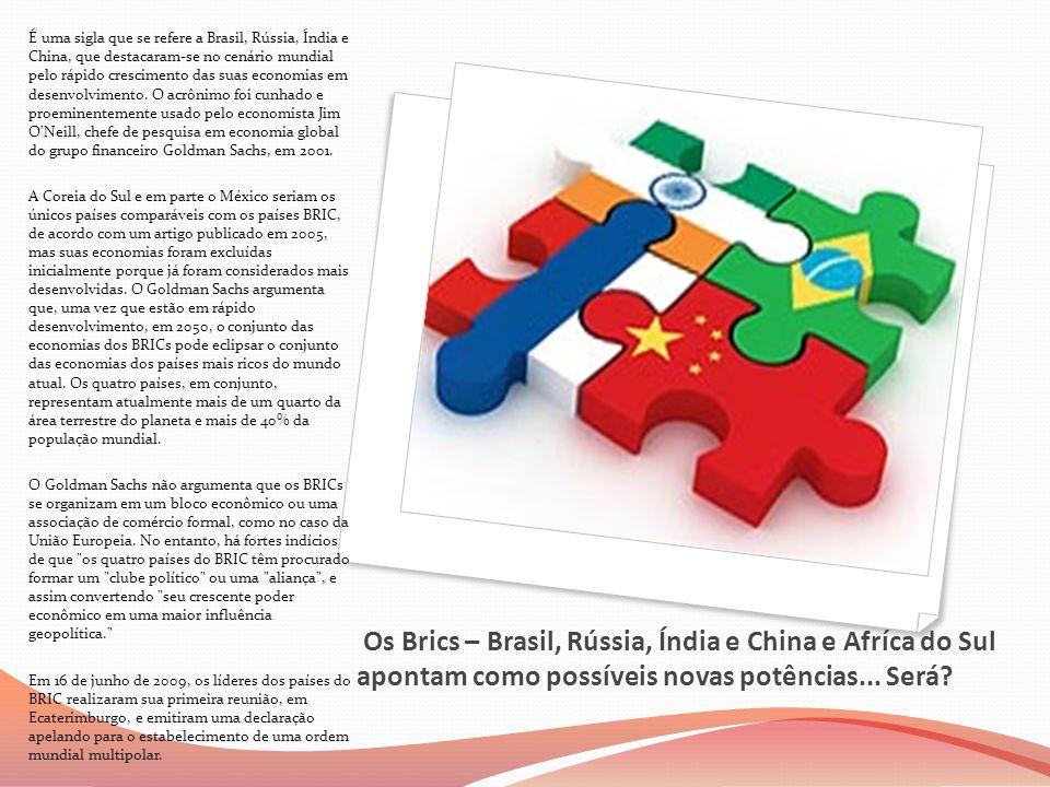 Os Brics – Brasil, Rússia, Índia e China e Afríca do Sul apontam como possíveis novas potências... Será? É uma sigla que se refere a Brasil, Rússia, Í