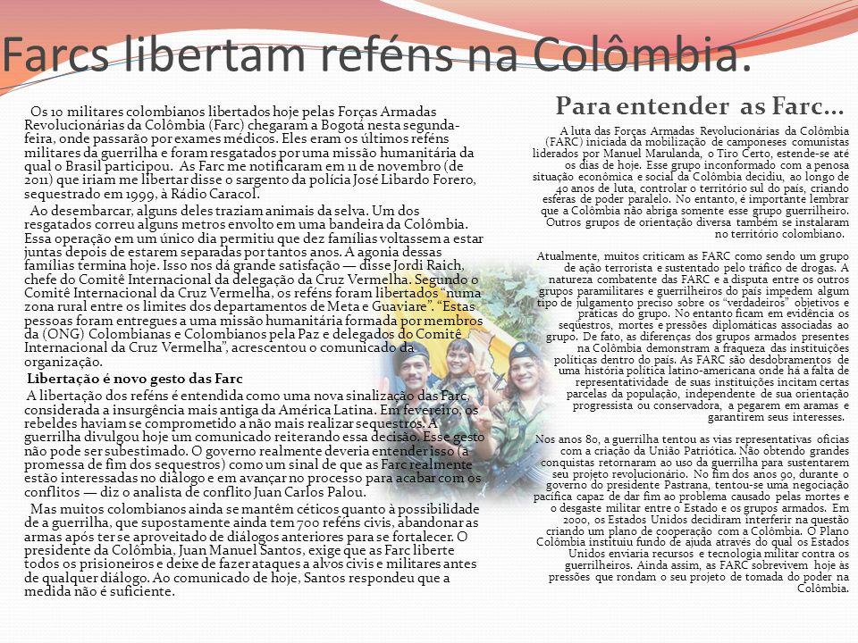 Farcs libertam reféns na Colômbia. Para entender as Farc... Os 10 militares colombianos libertados hoje pelas Forças Armadas Revolucionárias da Colômb