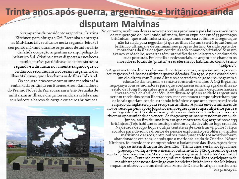 Trinta anos após guerra, argentinos e britânicos ainda disputam Malvinas No entanto, nenhuma dessas ações parecem aproximar o país latino-americano da