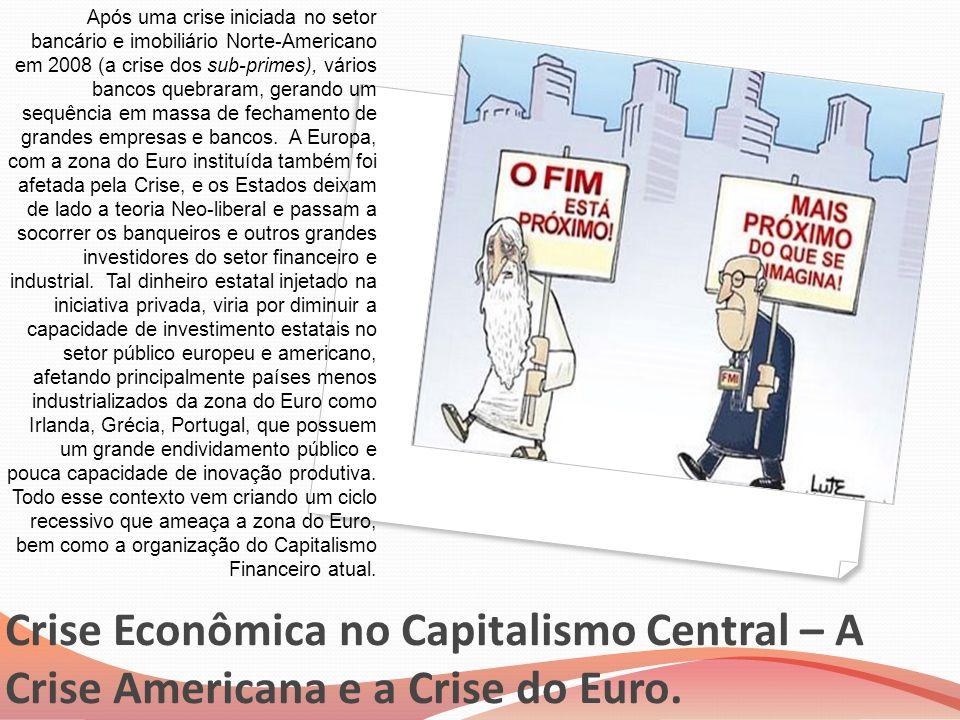 Crise Econômica no Capitalismo Central – A Crise Americana e a Crise do Euro. Após uma crise iniciada no setor bancário e imobiliário Norte-Americano