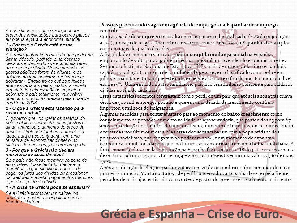 Grécia e Espanha – Crise do Euro. A crise financeira da Grécia pode ter profundas implicações para outros países europeus e para a economia mundial. 1