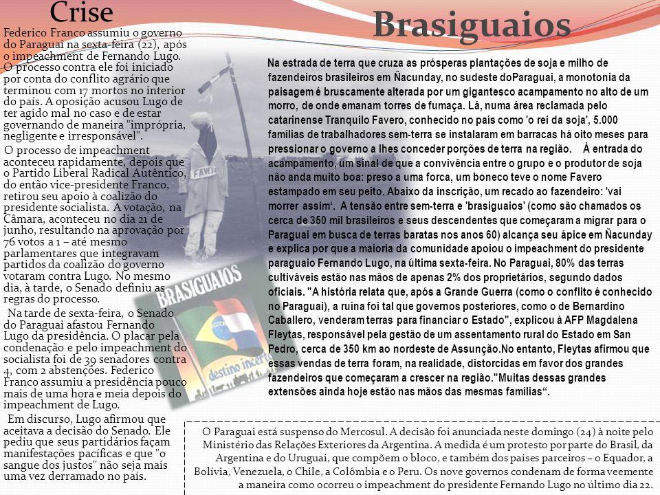 Brasiguaios Crise Federico Franco assumiu o governo do Paraguai na sexta-feira (22), após o impeachment de Fernando Lugo. O processo contra ele foi in