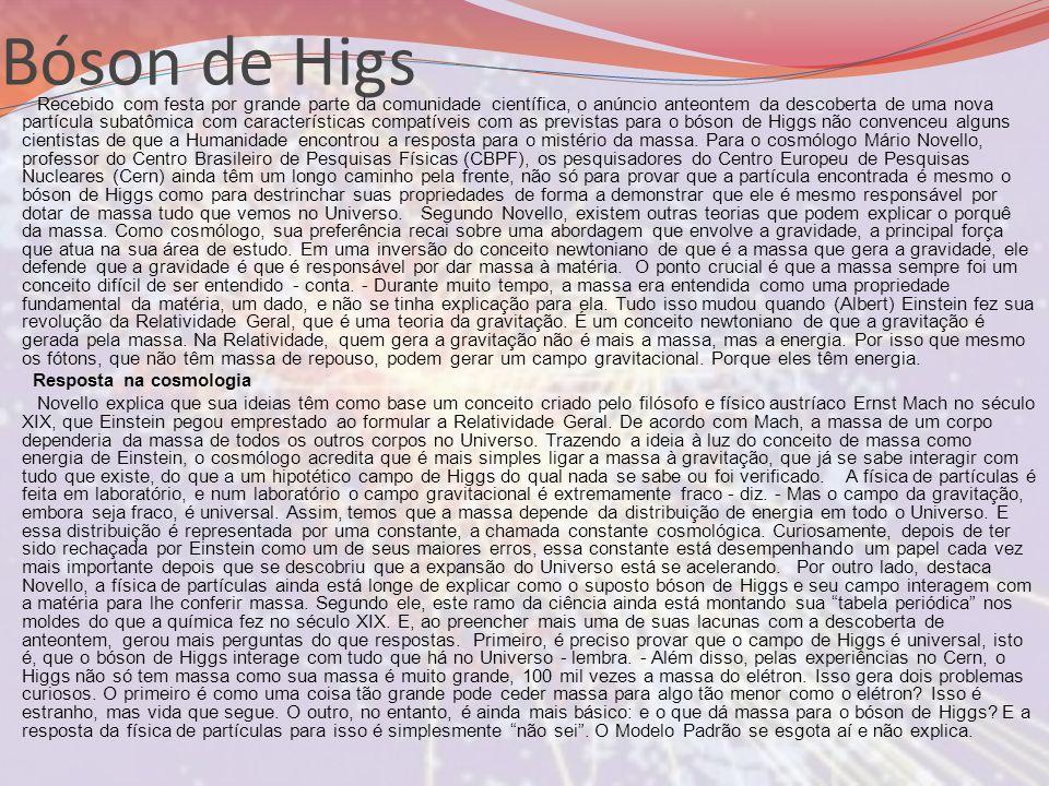 Bóson de Higs Recebido com festa por grande parte da comunidade científica, o anúncio anteontem da descoberta de uma nova partícula subatômica com car