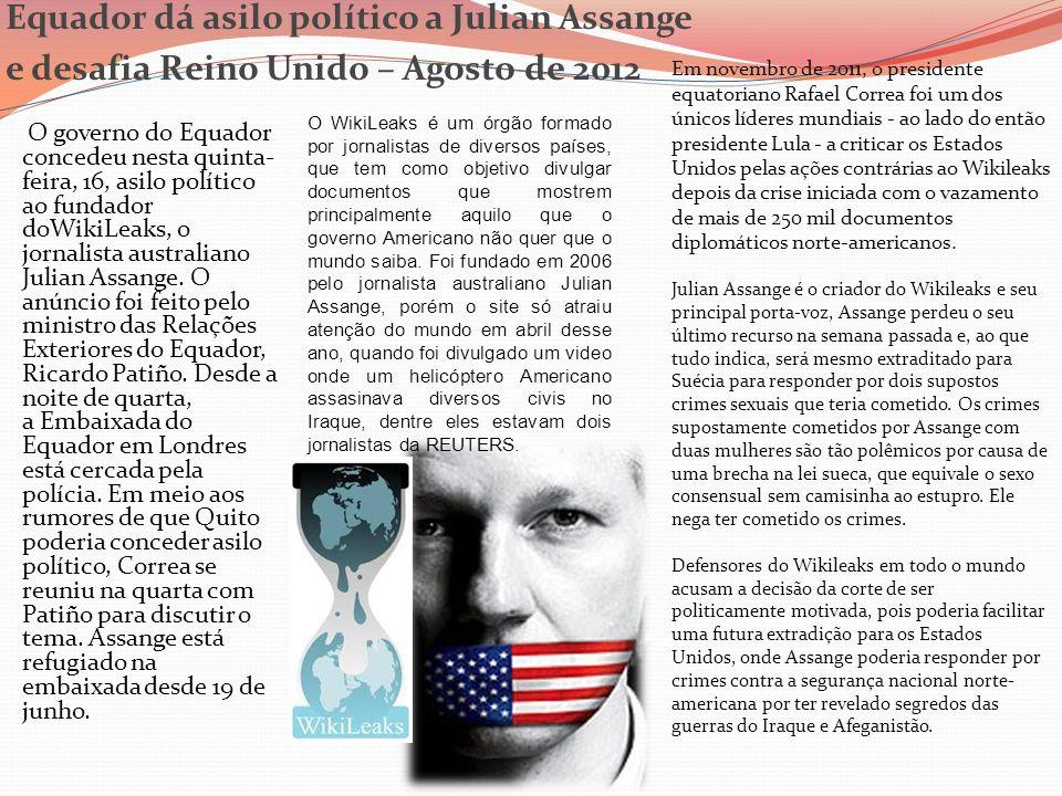 Equador dá asilo político a Julian Assange e desafia Reino Unido – Agosto de 2012 O governo do Equador concedeu nesta quinta- feira, 16, asilo polític