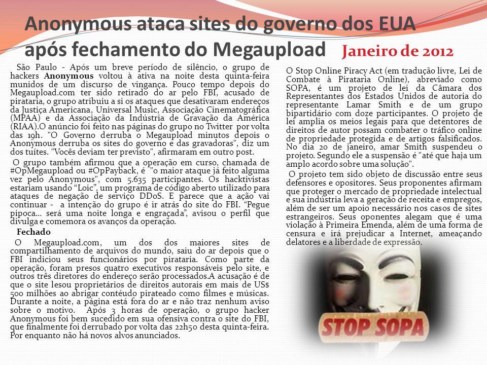 Anonymous ataca sites do governo dos EUA após fechamento do Megaupload Janeiro de 2012 São Paulo - Após um breve período de silêncio, o grupo de hacke