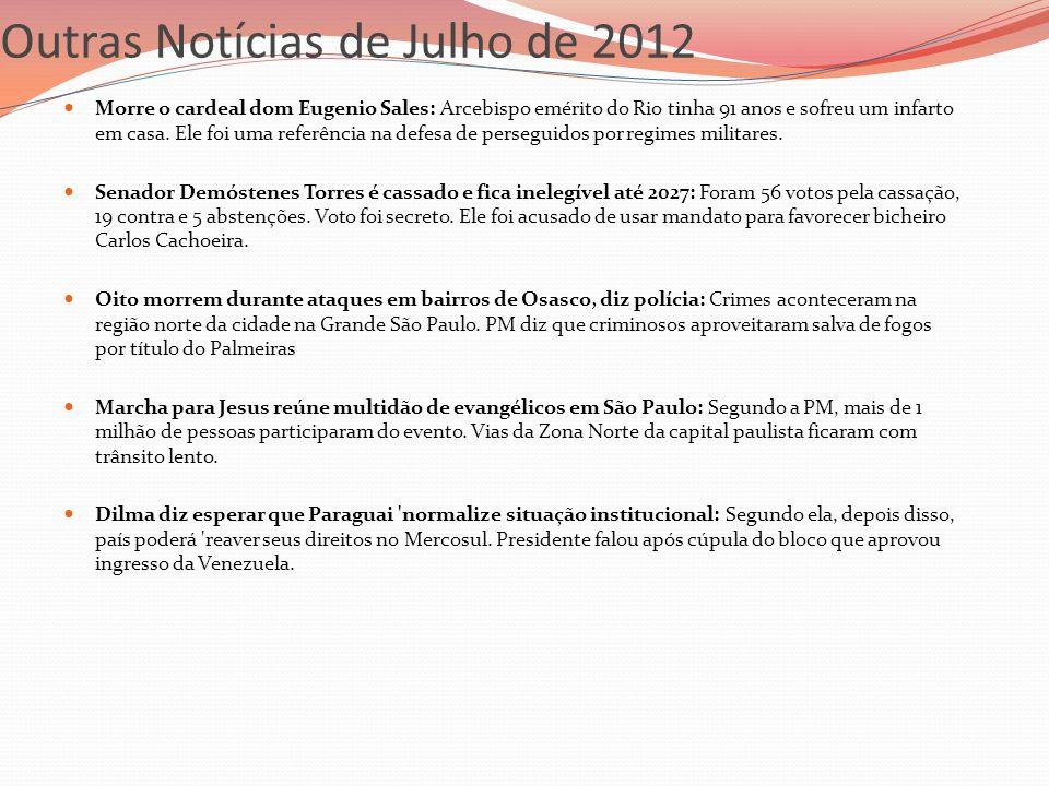 Outras Notícias de Julho de 2012 Morre o cardeal dom Eugenio Sales: Arcebispo emérito do Rio tinha 91 anos e sofreu um infarto em casa. Ele foi uma re