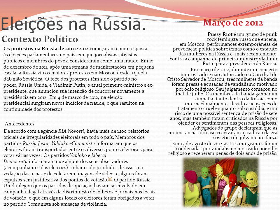 Eleições na Rússia. Contexto Político Março de 2012 Os protestos na Rússia de 2011 e 2012 começaram como resposta às eleições parlamentares no país, e