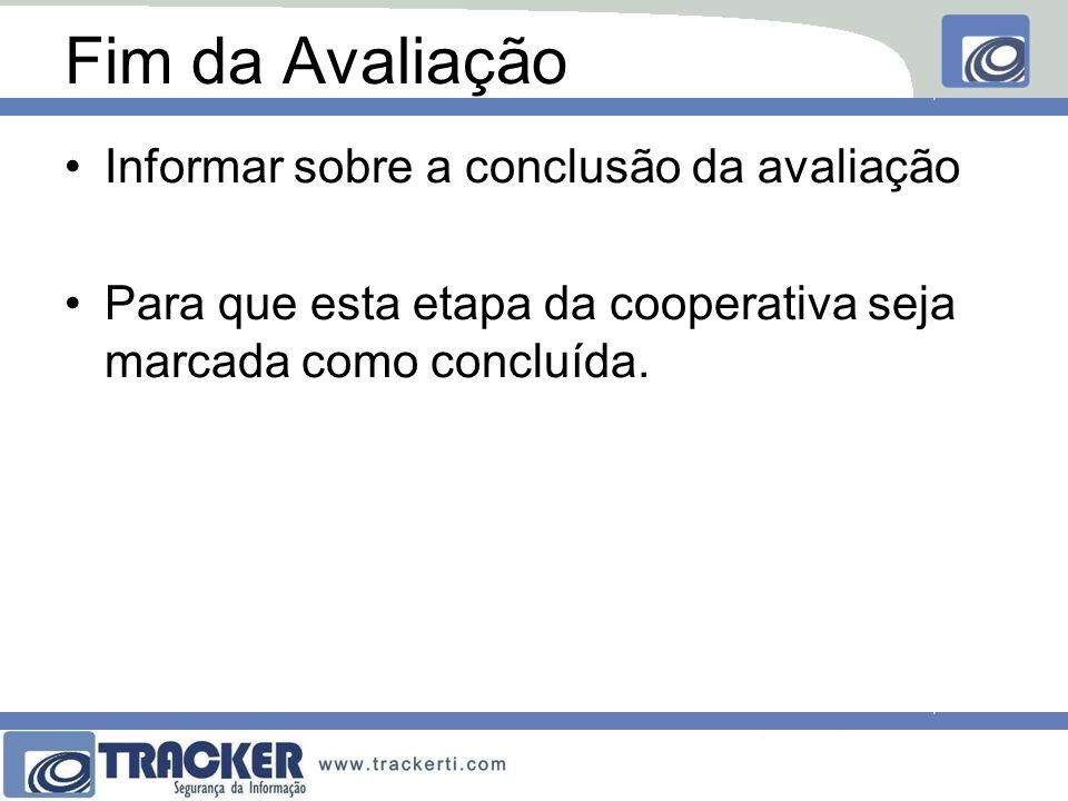 Fim da Avaliação Informar sobre a conclusão da avaliação Para que esta etapa da cooperativa seja marcada como concluída.