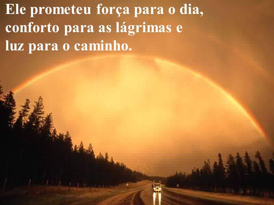 Ele prometeu força para o dia, conforto para as lágrimas e luz para o caminho.