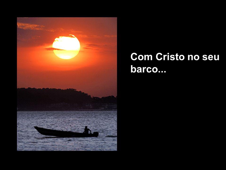 Com Cristo no seu barco...