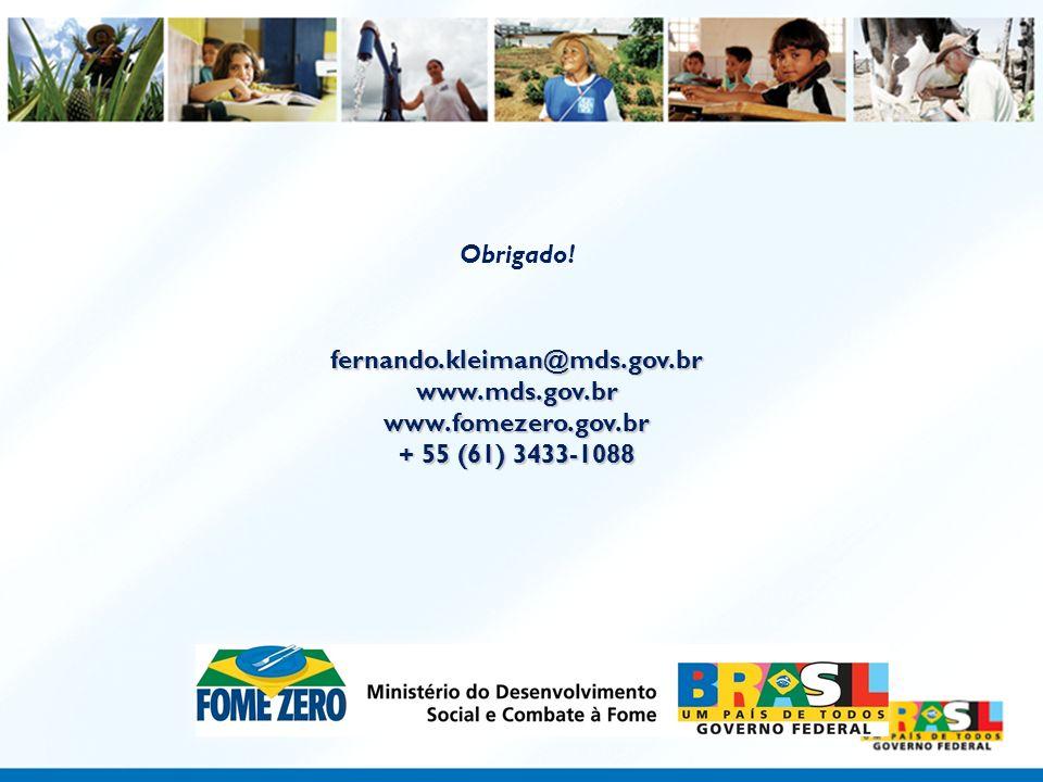Ministério do Desenvolvimento Social e Combate à Fome Obrigado!fernando.kleiman@mds.gov.brwww.mds.gov.brwww.fomezero.gov.br + 55 (61) 3433-1088