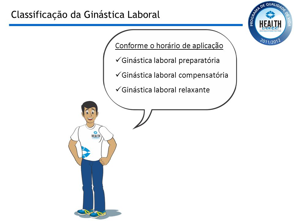 Classificação da Ginástica Laboral Conforme o horário de aplicação Ginástica laboral preparatória Ginástica laboral compensatória Ginástica laboral re