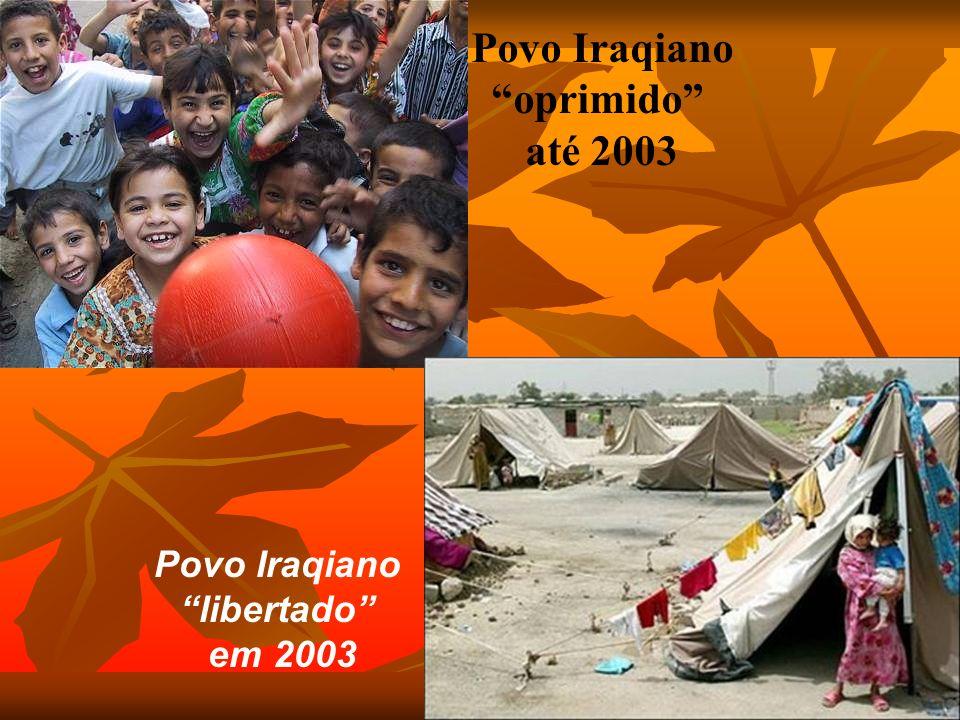 Povo Iraqiano oprimido até 2003 Povo Iraqiano libertado em 2003