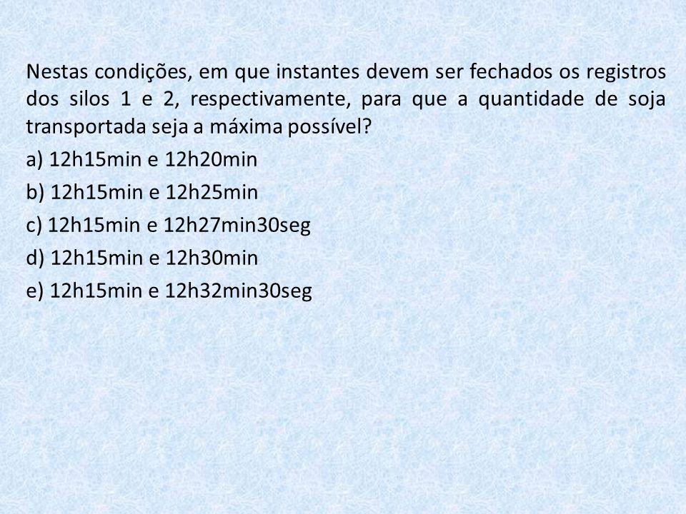 Nestas condições, em que instantes devem ser fechados os registros dos silos 1 e 2, respectivamente, para que a quantidade de soja transportada seja a