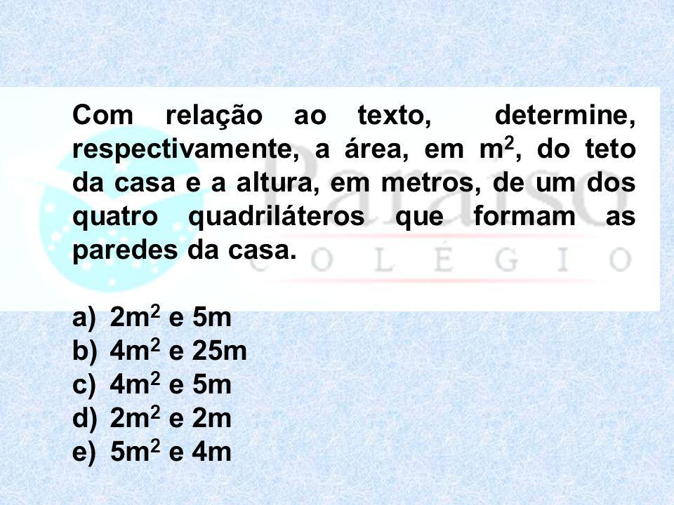 Com relação ao texto, determine, respectivamente, a área, em m 2, do teto da casa e a altura, em metros, de um dos quatro quadriláteros que formam as