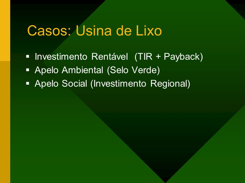 Investimento Rentável (TIR + Payback) Apelo Ambiental (Selo Verde) Apelo Social (Investimento Regional)