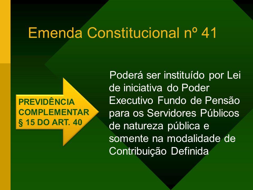 Poderá ser instituído por Lei de iniciativa do Poder Executivo Fundo de Pensão para os Servidores Públicos de natureza pública e somente na modalidade de Contribuição Definida PREVIDÊNCIA COMPLEMENTAR § 15 DO ART.
