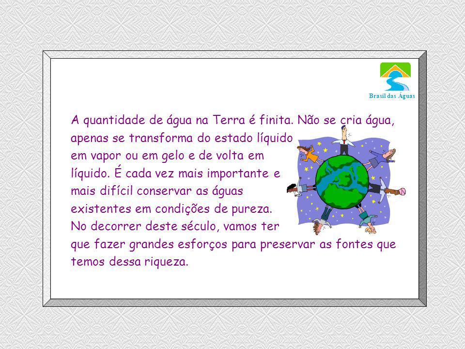 Luannarj@uol.com.br Brasil das Águas A quantidade de água na Terra é finita.