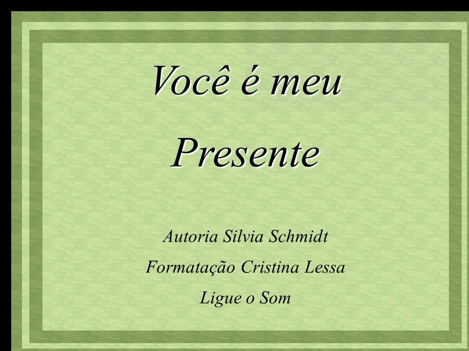 Você é meu Presente Você é meu Presente Autoria Silvia Schmidt Formatação Cristina Lessa Ligue o Som
