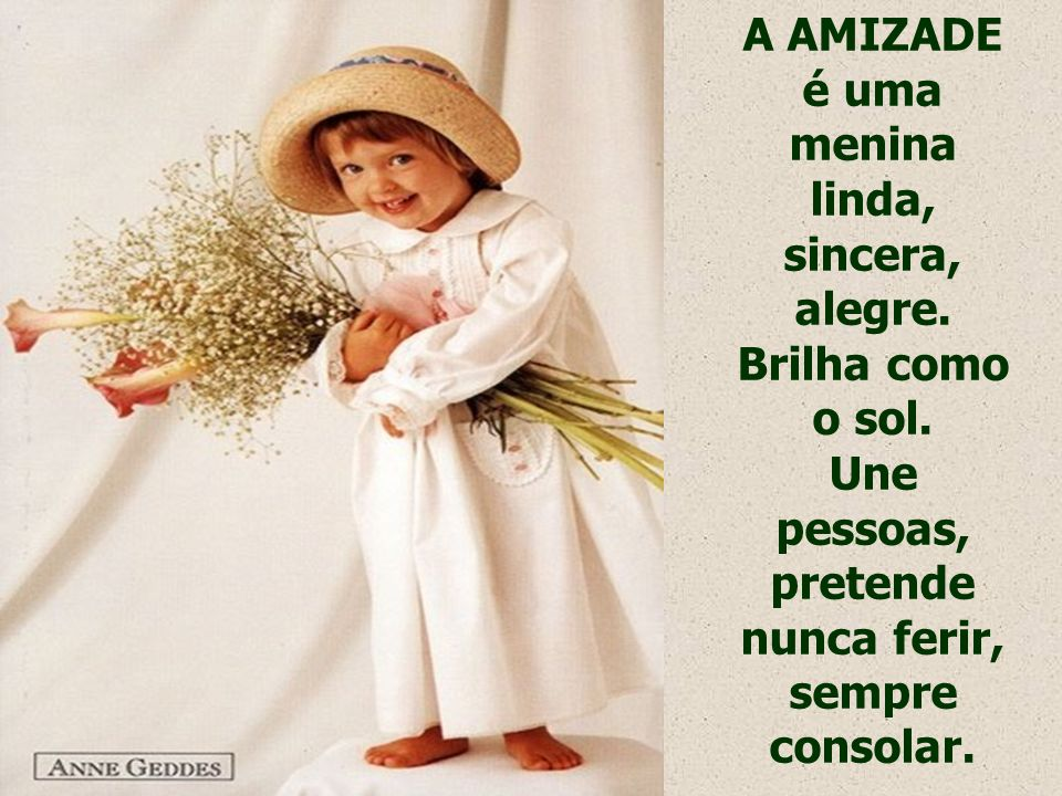 Juntos, eu e o Tempo tivemos três filhos: A AMIZADE, a SABEDORIA e o AMOR...