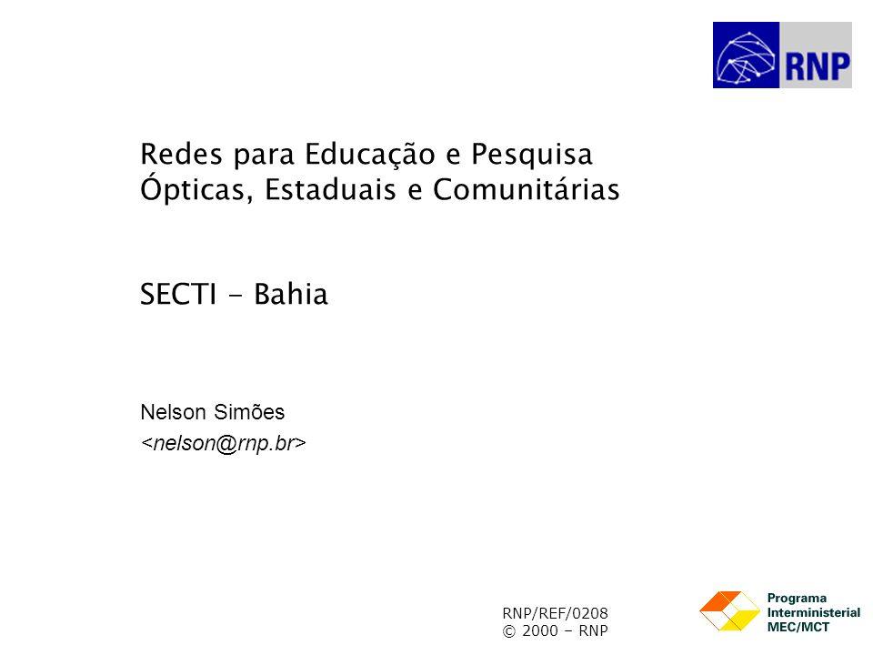 RNP/REF/0208 © 2000 – RNP Redes para Educação e Pesquisa Ópticas, Estaduais e Comunitárias SECTI - Bahia Nelson Simões