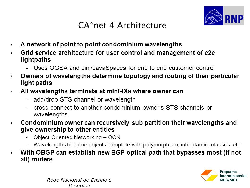 CA*net 4 Architecture A network of point to point condominium wavelengths Grid service architecture for user control and management of e2e lightpaths