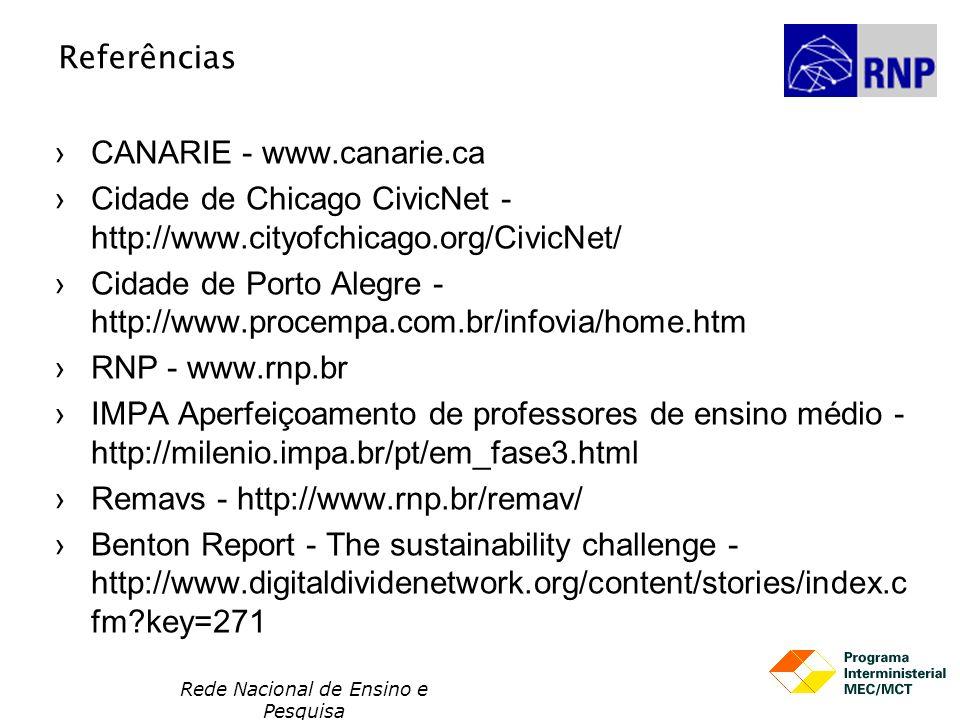 Rede Nacional de Ensino e Pesquisa Referências CANARIE - www.canarie.ca Cidade de Chicago CivicNet - http://www.cityofchicago.org/CivicNet/ Cidade de