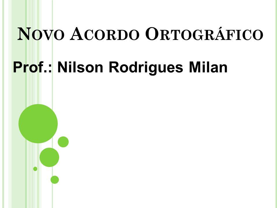 N OVO A CORDO O RTOGRÁFICO Prof.: Nilson Rodrigues Milan