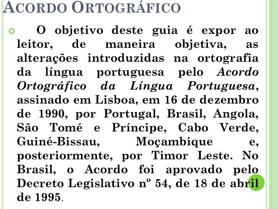 A CORDO O RTOGRÁFICO O objetivo deste guia é expor ao leitor, de maneira objetiva, as alterações introduzidas na ortografia da língua portuguesa pelo