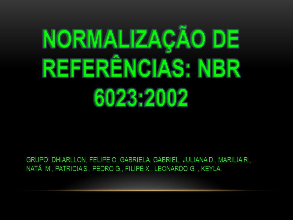 GRUPO: DHIARLLON, FELIPE O.,GABRIELA, GABRIEL, JULIANA D., MARILIA R., NATÃ M., PATRICIA S., PEDRO G., FILIPE X., LEONARDO G., KEYLA.