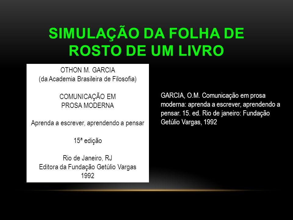 SIMULAÇÃO DA FOLHA DE ROSTO DE UM LIVRO OTHON M. GARCIA (da Academia Brasileira de Filosofia) COMUNICAÇÃO EM PROSA MODERNA Aprenda a escrever, aprende