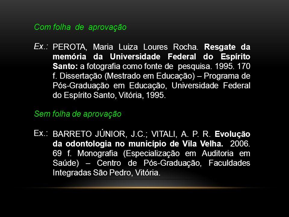 Com folha de aprovação Ex.: Sem folha de aprovação Ex.: BARRETO JÚNIOR, J.C.; VITALI, A. P. R. Evolução da odontologia no município de Vila Velha. 200