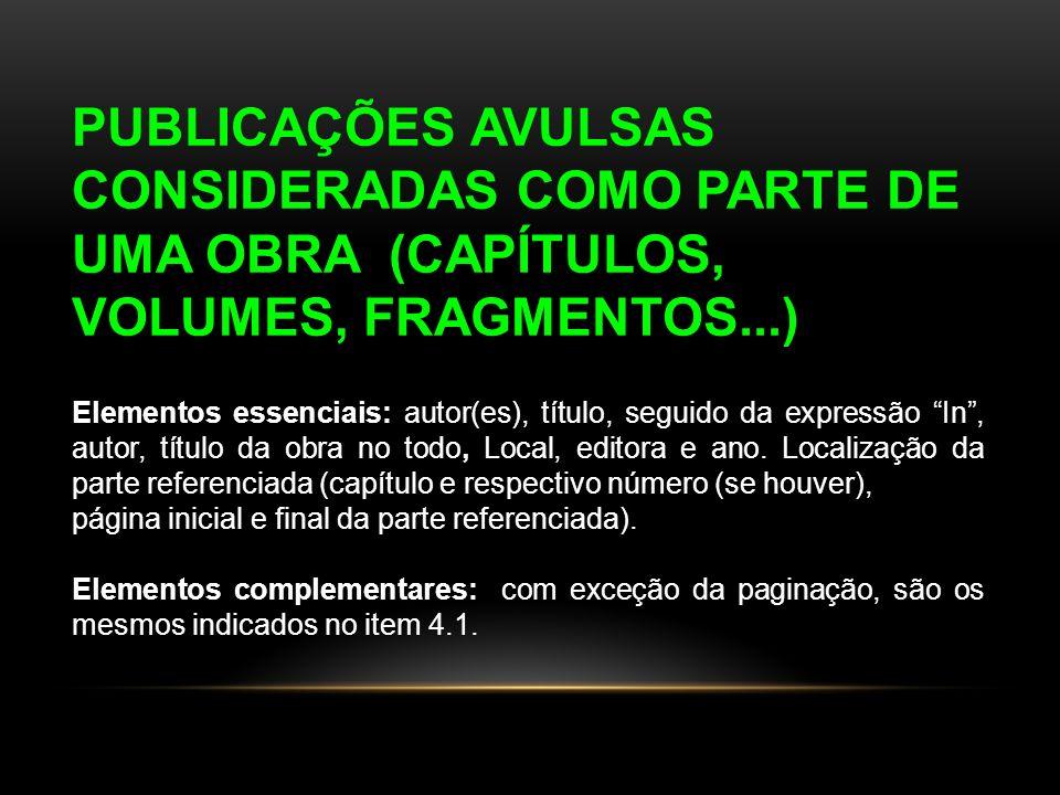 PUBLICAÇÕES AVULSAS CONSIDERADAS COMO PARTE DE UMA OBRA (CAPÍTULOS, VOLUMES, FRAGMENTOS...) Elementos essenciais: autor(es), título, seguido da expres