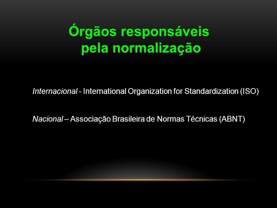 Internacional - International Organization for Standardization (ISO) Nacional – Associação Brasileira de Normas Técnicas (ABNT) Órgãos responsáveis pe