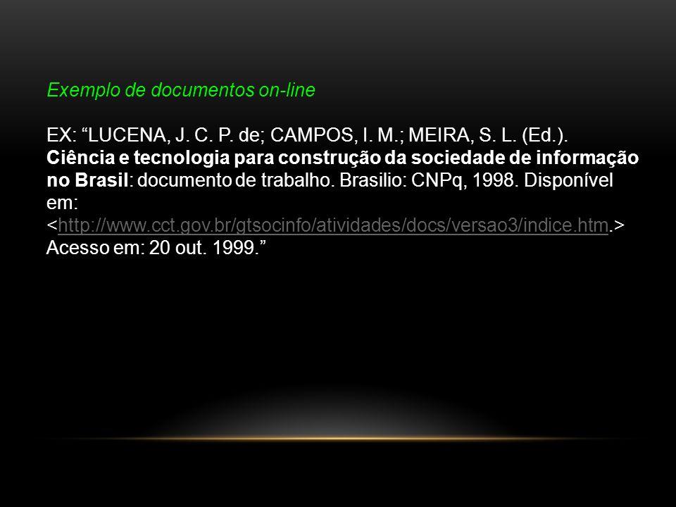 Exemplo de documentos on-line EX: LUCENA, J. C. P. de; CAMPOS, I. M.; MEIRA, S. L. (Ed.). Ciência e tecnologia para construção da sociedade de informa