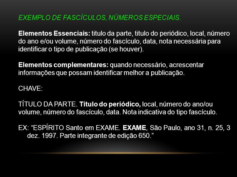 EXEMPLO DE FASCÍCULOS, NÚMEROS ESPECIAIS. Elementos Essenciais: titulo da parte, titulo do periódico, local, número do ano e/ou volume, número do fasc