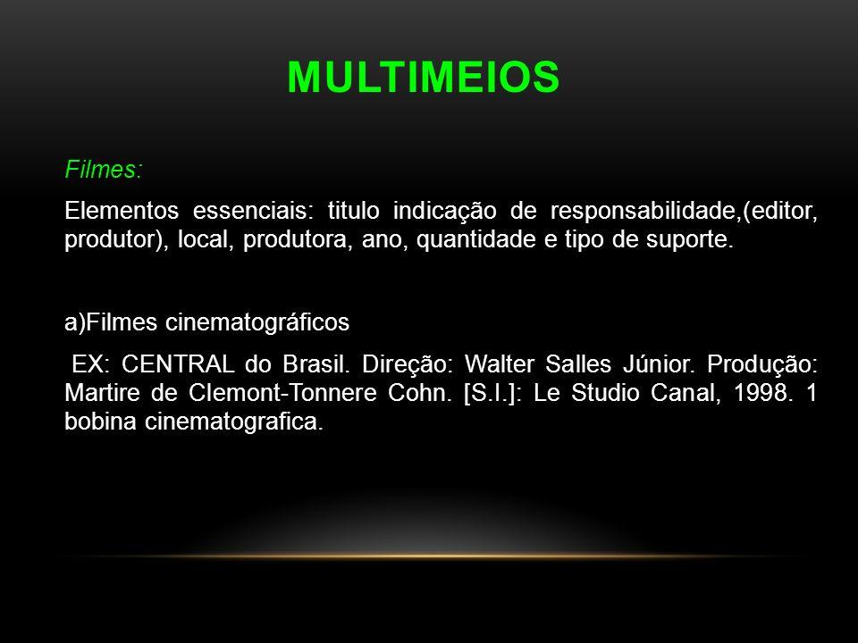 MULTIMEIOS Filmes: Elementos essenciais: titulo indicação de responsabilidade,(editor, produtor), local, produtora, ano, quantidade e tipo de suporte.