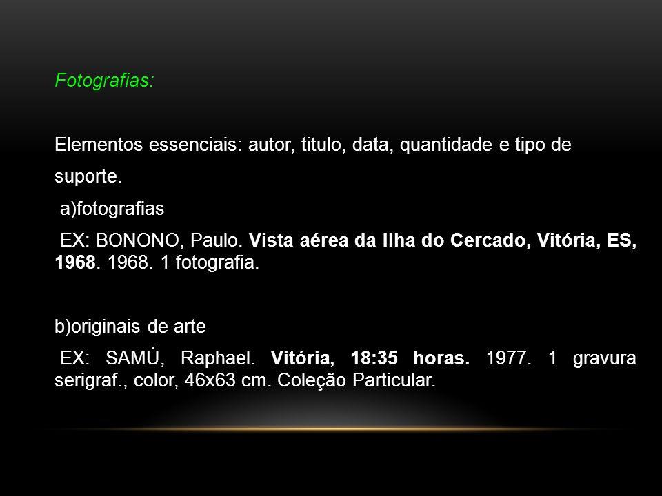 Fotografias: Elementos essenciais: autor, titulo, data, quantidade e tipo de suporte. a)fotografias EX: BONONO, Paulo. Vista aérea da Ilha do Cercado,