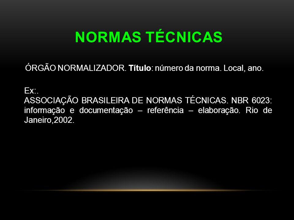 NORMAS TÉCNICAS ÓRGÃO NORMALIZADOR. Título: número da norma. Local, ano. Ex:. ASSOCIAÇÃO BRASILEIRA DE NORMAS TÉCNICAS. NBR 6023: informação e documen